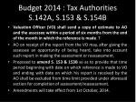 budget 2014 tax authorities s 142a s 153 s 154b