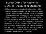 budget 2014 tax authorities s 145 2 accounting standards