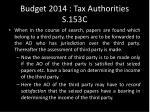 budget 2014 tax authorities s 153c