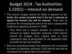 budget 2014 tax authorities s 220 1 interest on demand