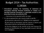 budget 2014 tax authorities s 285ba