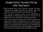 budget 2014 transfer pricing apa roll back