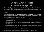 budget 2014 trusts cancellation of registration