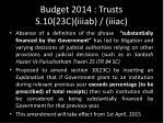 budget 2014 trusts s 10 23c iiiab iiiac