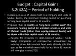 budget capital gains s 2 42a period of holding