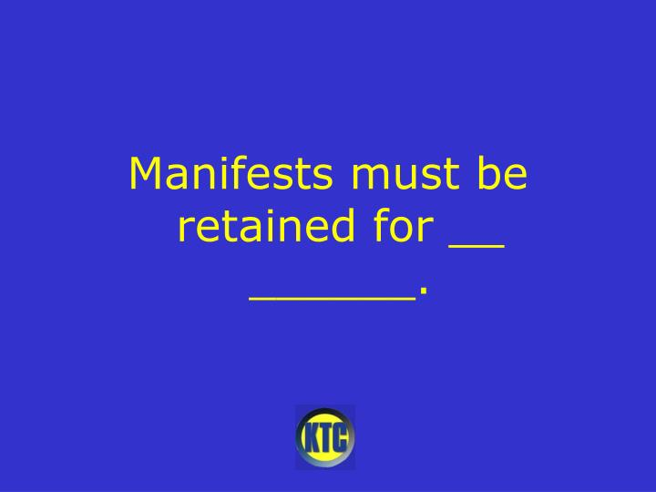 Manifests must be retained for __ ______.