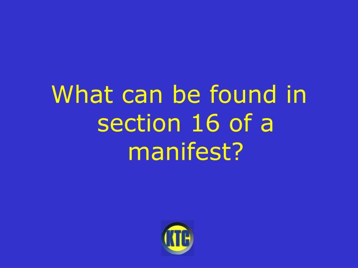 What can be found in section 16 of a manifest?