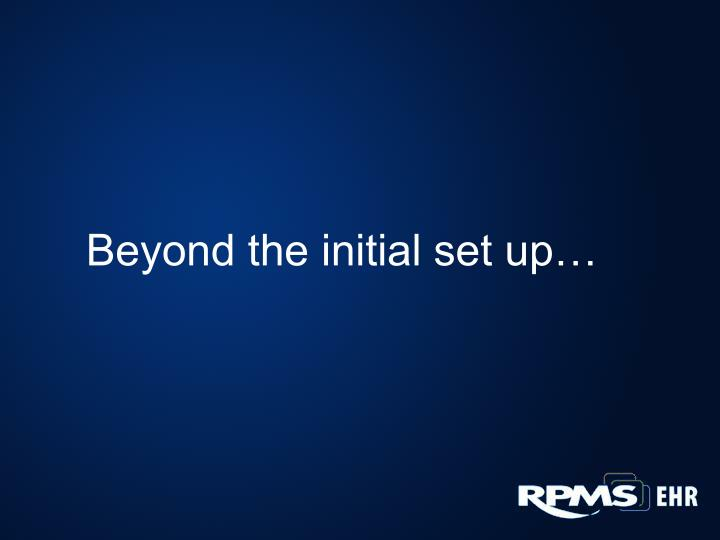 Beyond the initial set up…