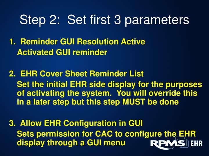 Step 2:  Set first 3 parameters