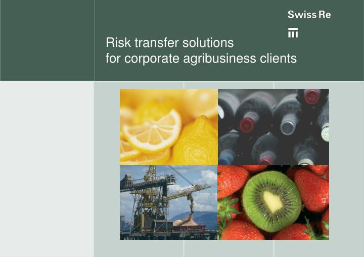 risk transfer solutions for corporate agribusiness clients n.