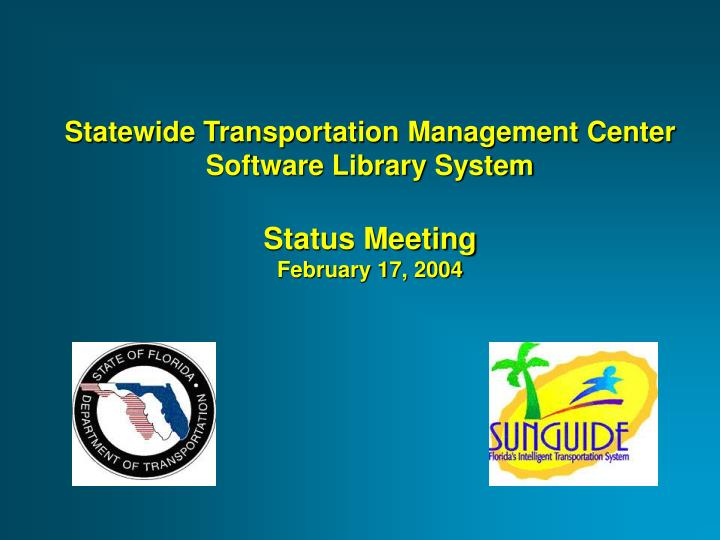 statewide transportation management center software library system status meeting february 17 2004 n.