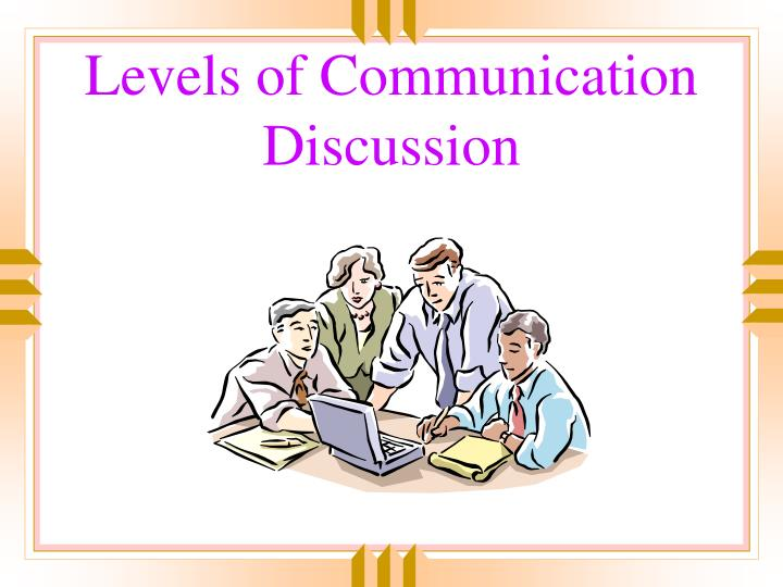 Levels of Communication Discussion