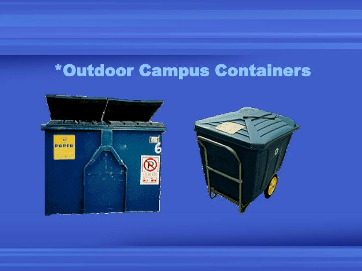 *Outdoor Campus Containers