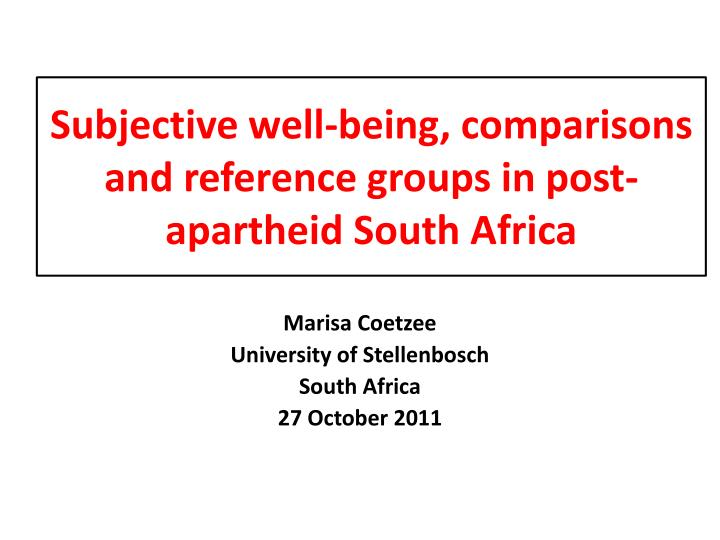 Subjective well being comparisons and reference groups in post apartheid south africa