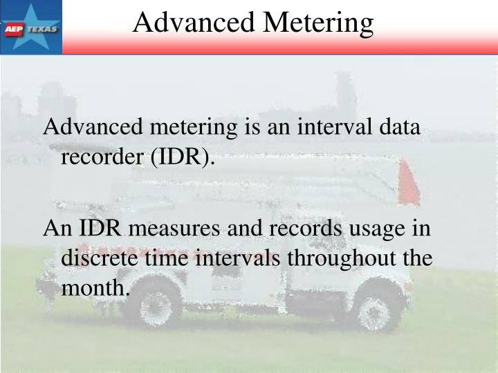 Advanced metering is an interval data recorder (IDR).
