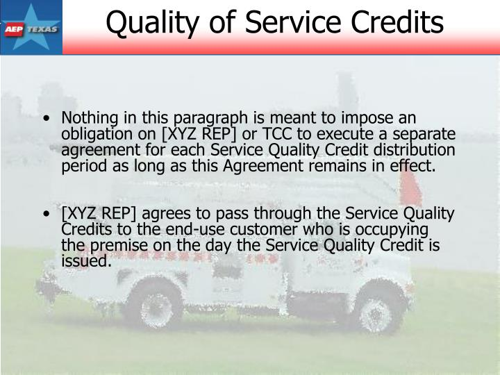 Nothing in this paragraph is meant to impose an obligation on [XYZ REP] or TCC to execute a separate agreement for each Service Quality Credit distribution period as long as this Agreement remains in effect.