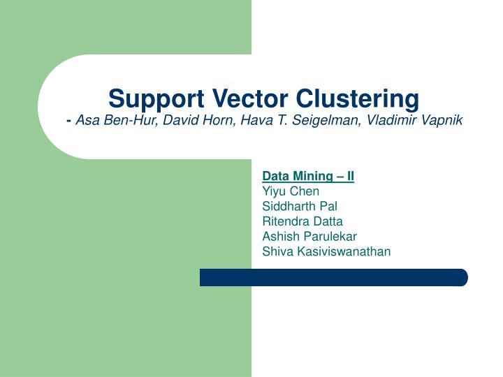 Support vector clustering asa ben hur david horn hava t seigelman vladimir vapnik