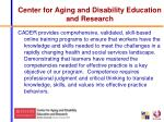 center for aging and disability education and research