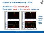 targeting mid frequency di dt