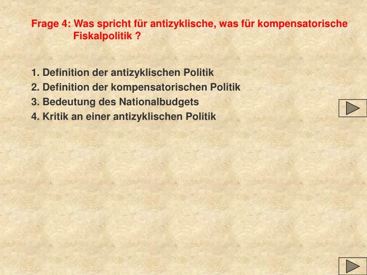 Frage 4: Was spricht für antizyklische, was für kompensatorische Fiskalpolitik ?