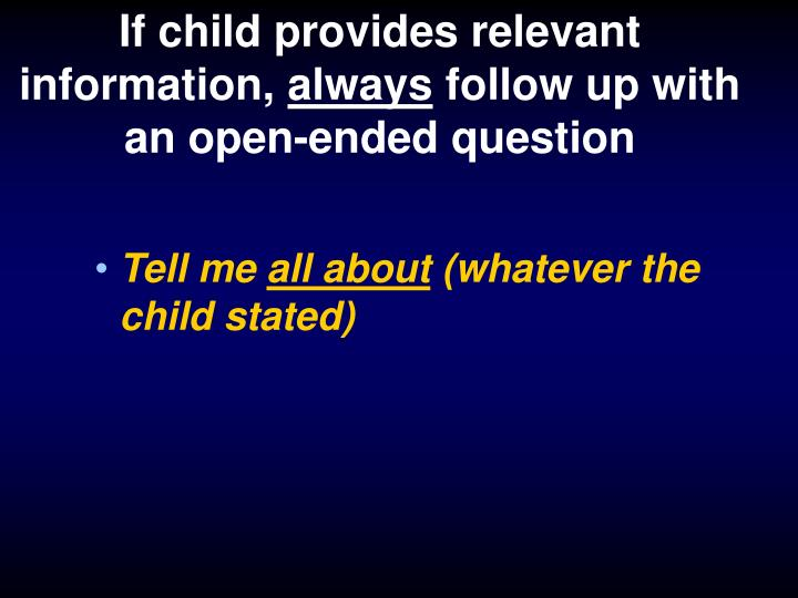 If child provides relevant information,