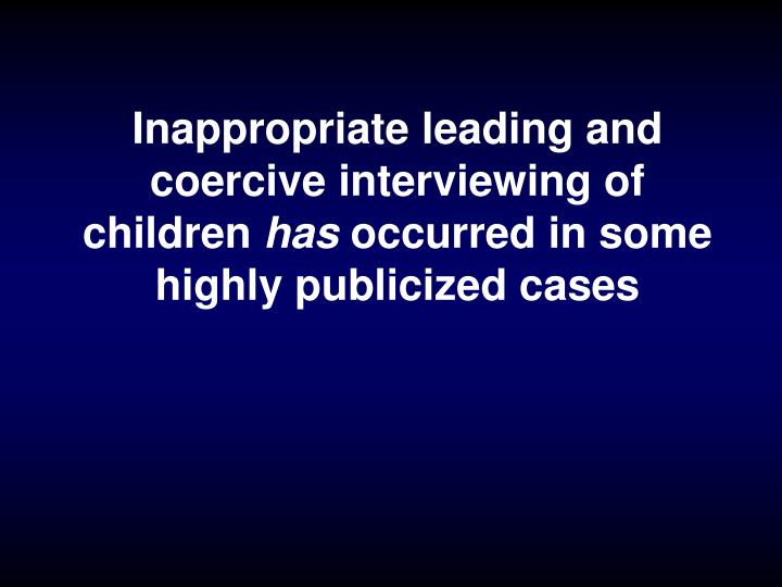 Inappropriate leading and coercive interviewing of children