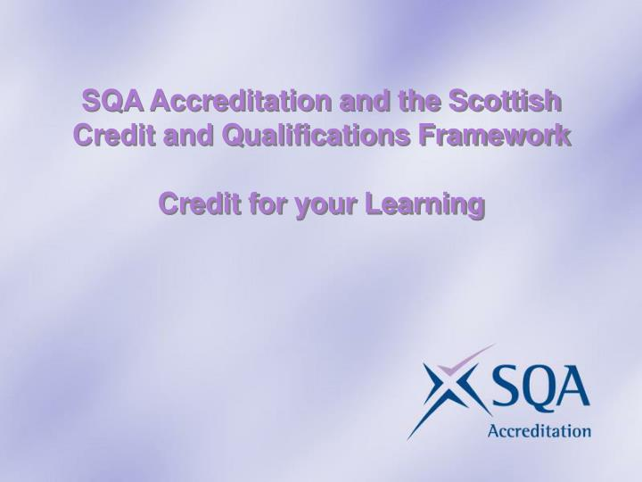 Sqa accreditation and the scottish credit and qualifications framework credit for your learning