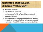 suspected anaphylaxis secondary treatment