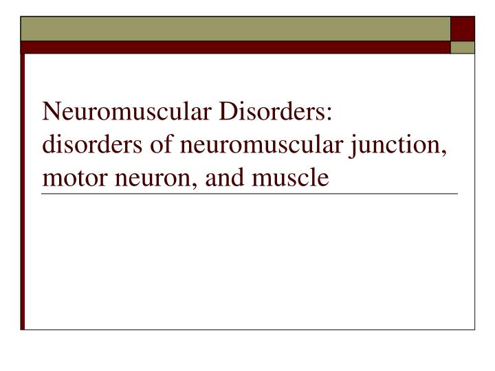 neuromuscular disorders disorders of neuromuscular junction motor neuron and muscle n.