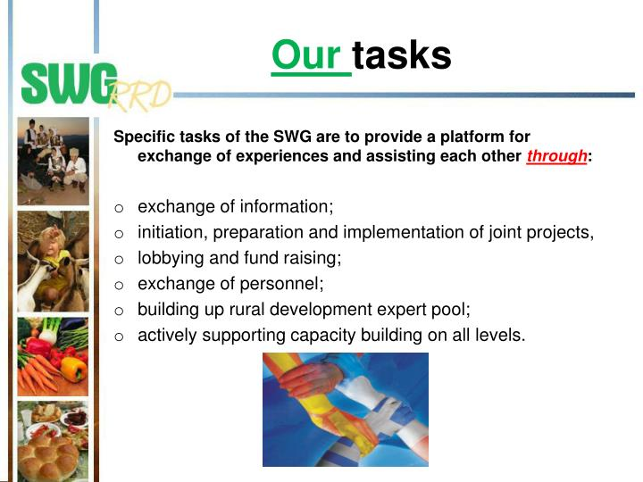 Specific tasks of the SWG are to provide a platform for exchange of experiences and assisting each other