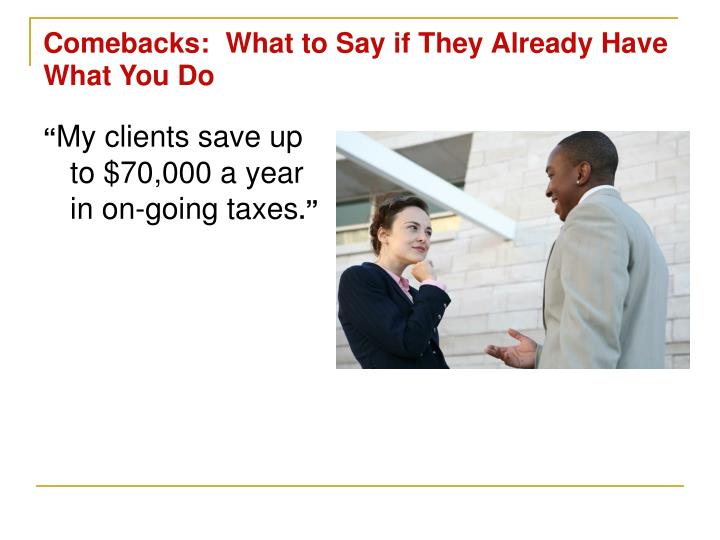 Comebacks:  What to Say if They Already Have What You Do