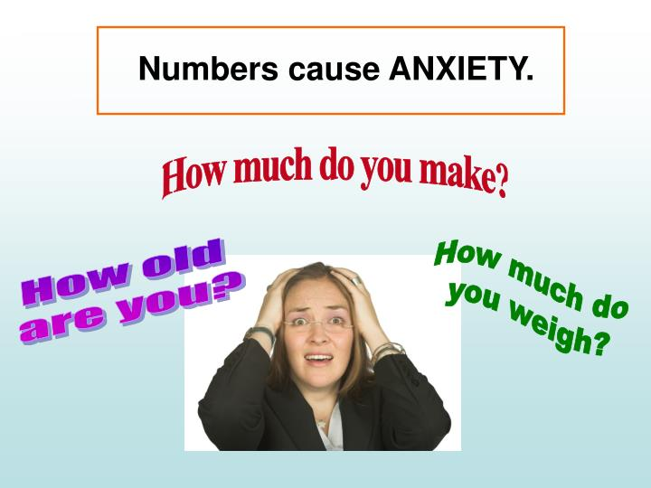 Numbers cause ANXIETY.