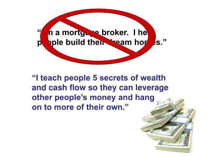 """""""I'm a mortgage broker.  I help people build their dream homes."""""""