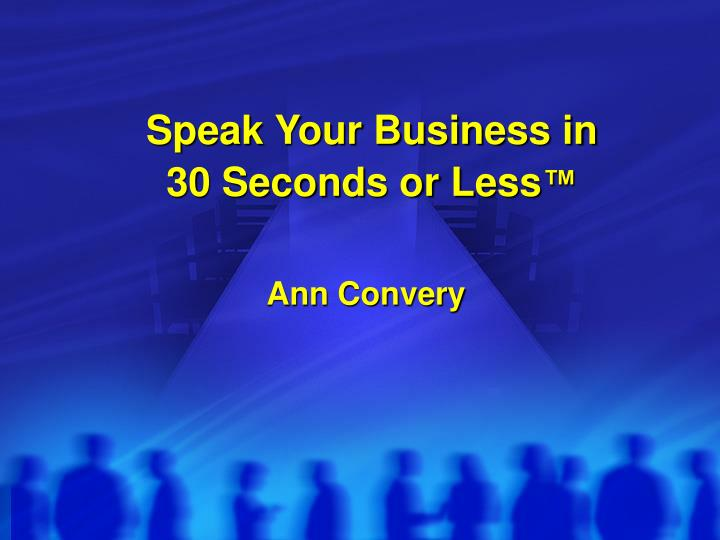 Speak your business in 30 seconds or less