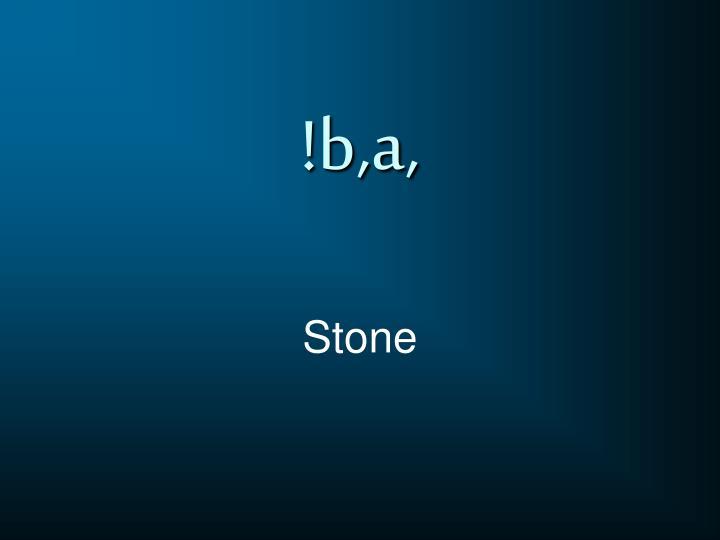 !b,a,