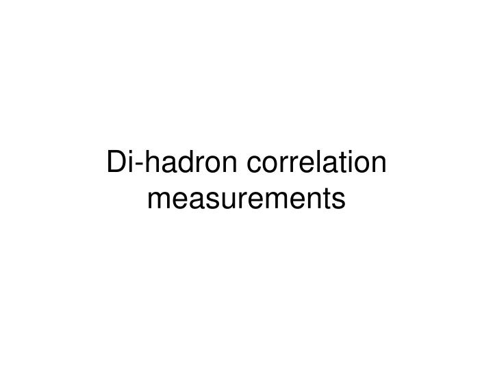 Di-hadron correlation measurements