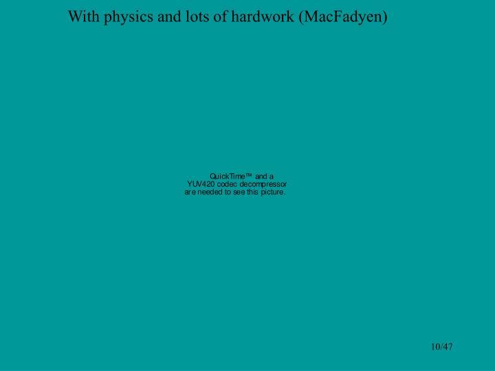 With physics and lots of hardwork (MacFadyen)