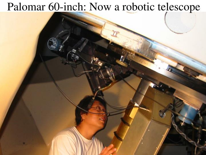 Palomar 60-inch: Now a robotic telescope