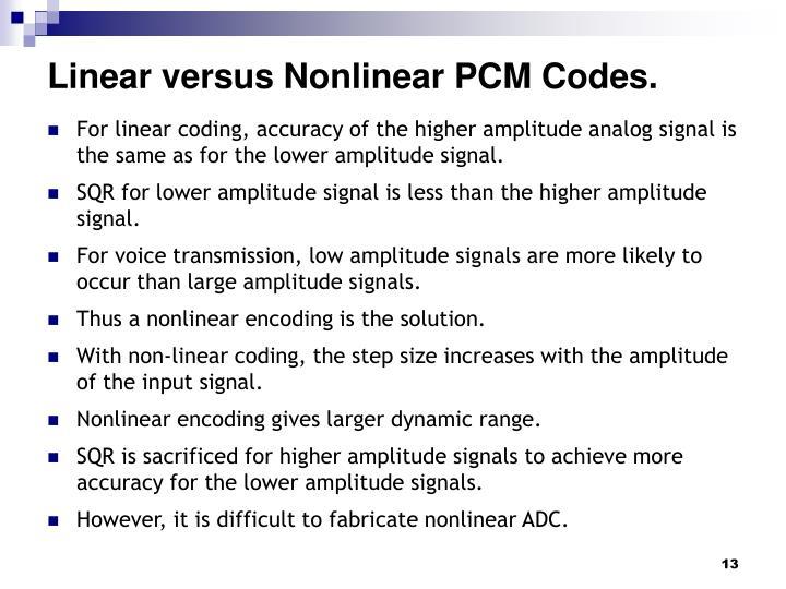 Linear versus Nonlinear PCM Codes.