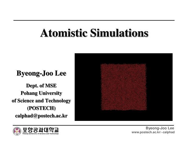 Atomistic simulations
