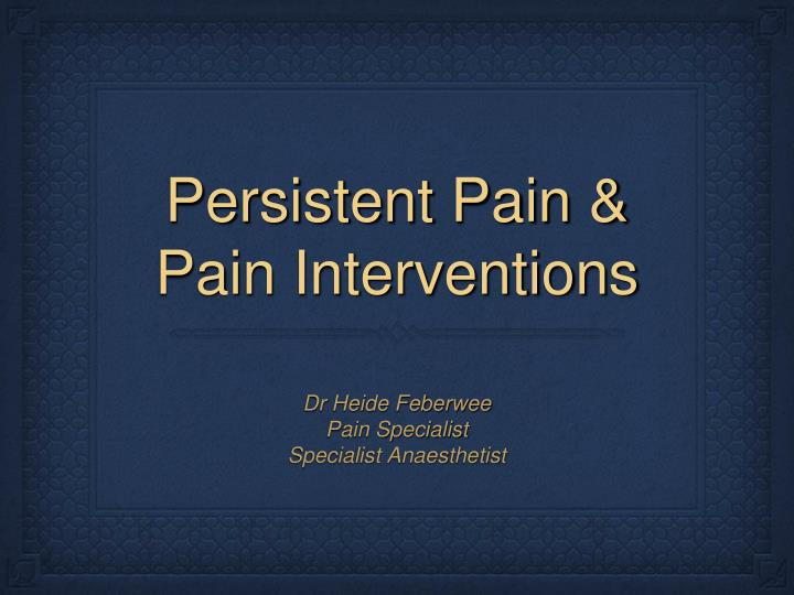 persistent pain pain interventions n.