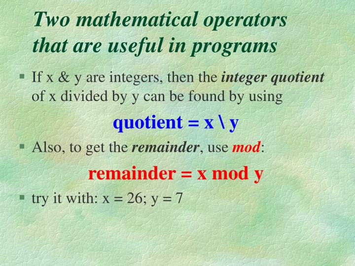 Two mathematical operators that are useful in programs
