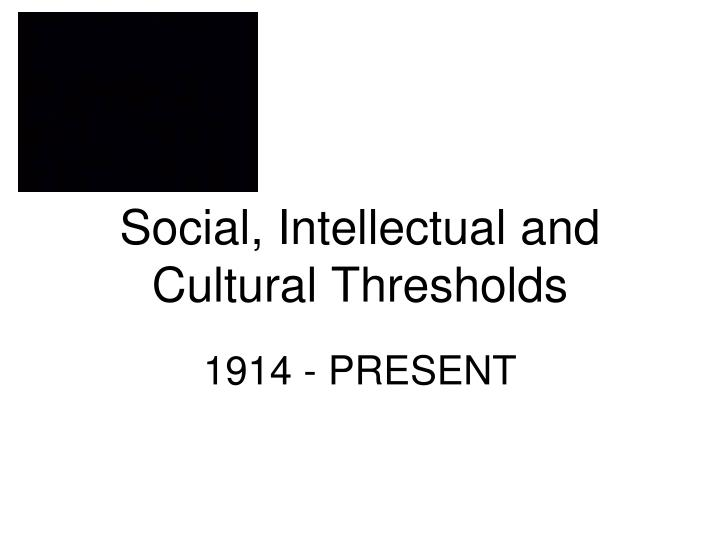 social intellectual and cultural thresholds n.