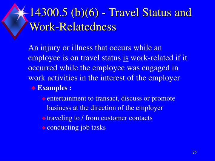 14300.5 (b)(6) - Travel Status and Work-Relatedness