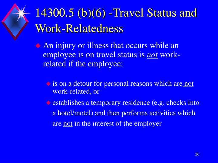 14300.5 (b)(6) -Travel Status and Work-Relatedness