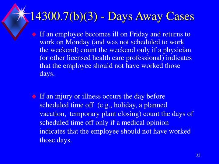 14300.7(b)(3) - Days Away Cases