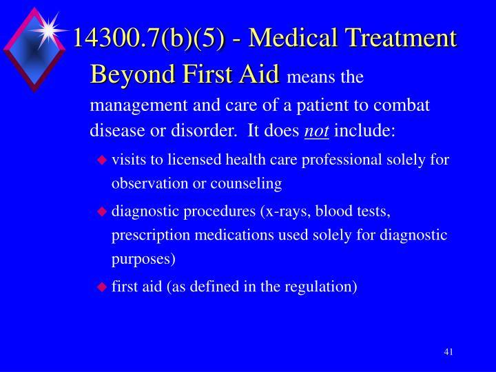 14300.7(b)(5) - Medical Treatment Beyond First Aid