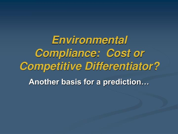 Environmental Compliance:  Cost or Competitive Differentiator?