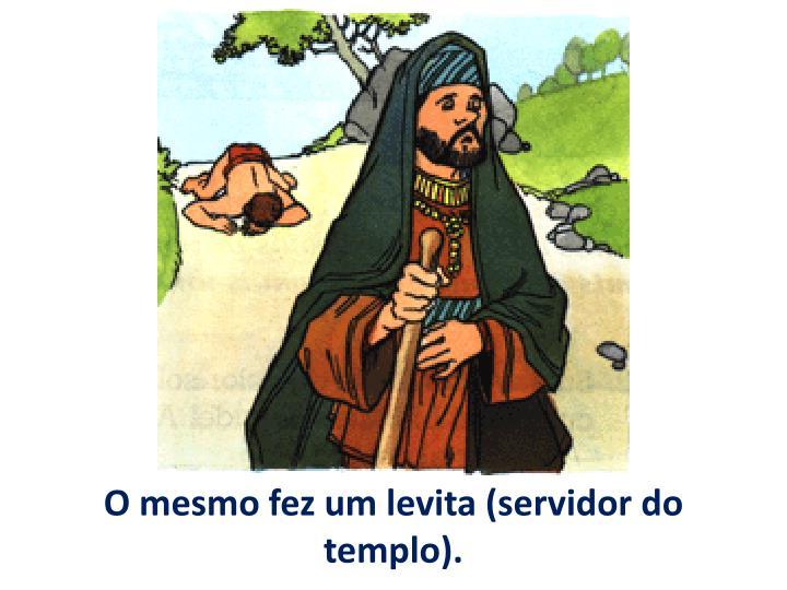 O mesmo fez um levita (servidor do templo).