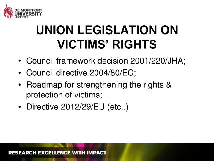 UNION LEGISLATION ON VICTIMS' RIGHTS